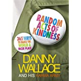 Random Acts of Kindness: 365 Ways to Make the World a Nicer Place ~ Danny Wallace
