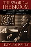 img - for The Sword and the Broom: The Exceptional Career and Accomplishments of John Mercer Langston book / textbook / text book