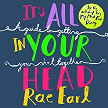 It's All In Your Head: A Guide to Getting Your Sh*t Together Audiobook by Rae Earl, Dr. Radha Modgil Narrated by Helen Monks
