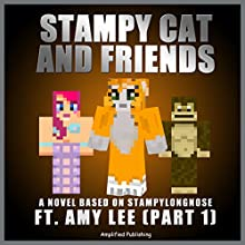 Stampy Cat And Friends: A Novel Based On Stampylongnose ft. Amy Lee: Part 1 (       UNABRIDGED) by Amplified Publishing Narrated by Ryan DeRemer