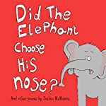 Did the Elephant Choose His Nose? And Other Poems | Joshua McManus