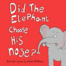 Did the Elephant Choose His Nose? And Other Poems Audiobook by Joshua McManus Narrated by Brian Robert