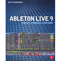 Ableton Live 9: Create, Produce, Perform from Focal Press
