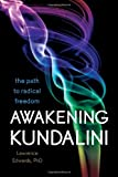 Lawrence Edwards Awakening Kundalini: The Path to Radical Freedom