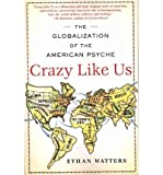 img - for [(Crazy Like Us: The Globalization of the American Psyche)] [Author: Ethan Watters] published on (March, 2011) book / textbook / text book