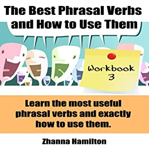 The Best Phrasal Verbs and How to Use Them: Workbook 3 | [Zhanna Hamilton]