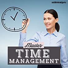 Master Time Management: Use Your Time Wisely with Subliminal Messages  by Subliminal Guru Narrated by Subliminal Guru