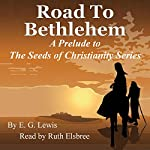 Road to Bethlehem: A Prelude to the Seeds of Christianity Series | E. G. Lewis