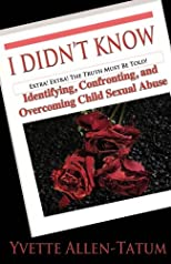I Didn't Know: Identifying, Confronting, and Overcoming Child Sexual Abuse