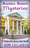 Magnolia Mansion Mysteries (Garden Girls Christian Cozy Mystery Series Book 6)