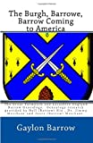 img - for The Burgh, Barrowe, Barrow Coming to America: The Great Yarmouth and Lacashire England Barrow Genealogy book / textbook / text book