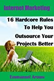 Internet Marketing: 16 Hardcore Rules Of Outsourcing
