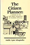 img - for The Citizen Planner: A History of the New Jersey Federation of Planning Officials book / textbook / text book
