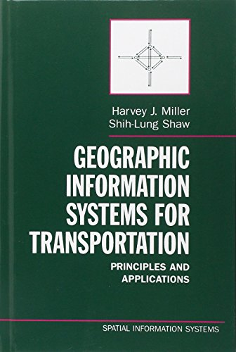 Geographic Information Systems for Transportation: Principles and Applications (Spatial Information Systems), by Harvey J. Miller, Shih-Lu
