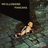 No Illusions By Pancake (2012-12-20)