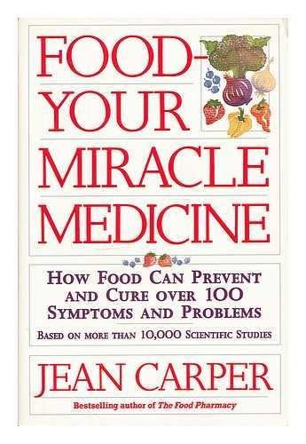FOOD - YOUR MIRACLE MEDICINE: HOW FOOD CAN PREVENT AND CURE OVER 100 SYMPTOMS AND PROBLEMS