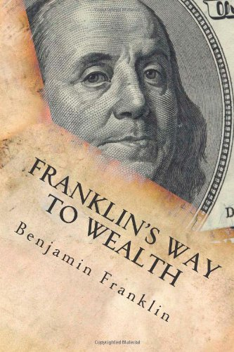 the way to wealth by benjamin franklin essay The americanization of benjamin franklin  (this was a way certain people lived without ever having a job and  the americanization of benjamin franklin essay.