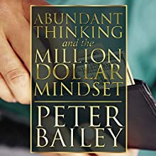 Abundant Thinking and the Million Dollar Mindset: A Way to Get That Rich-Dad Thinking (       UNABRIDGED) by Peter Bailey Narrated by Laura Wiese