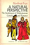 Natural Perspective: The Development of Shakespearean Comedy and Romance (0156654148) by Frye, Northrop
