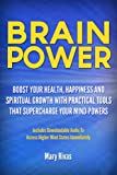 Brain Power: Boost Your Health, Happiness and Spiritual Growth With Practical Tools That Supercharge Your Mind Powers