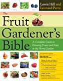 The Fruit Gardeners Bible: A Complete Guide to Growing Fruits and Nuts in the Home Garden