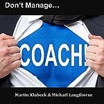 Don't Manage...Coach! | Martin Klubeck,Michael Langthorne