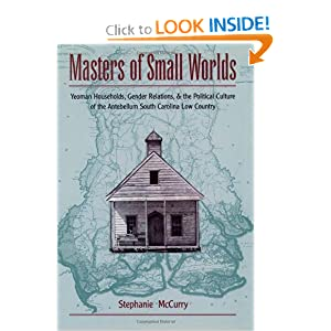 Masters of Small Worlds: Yeoman Households, Gender Relations, and the Political Culture of the Antebellum... by Stephanie McCurry