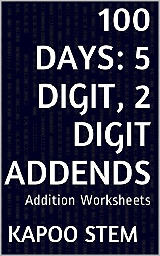 100 Addition Worksheets with 5-Digit, 2-Digit Addends: Math Practice Workbook (100 Days Math Addition Series 27)