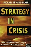 img - for Strategy in Crisis: Why Business Urgently Needs a Completely New Approach (Macmillan Business) book / textbook / text book