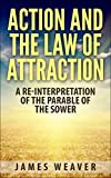 Action and the Law of Attraction: A Re-Interpretation of the Parable of the Sower
