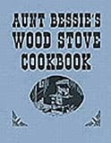 Aunt Bessies Wood Stove Cookbook