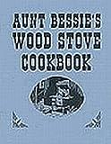 Aunt Bessies Wood Stove Cookbook