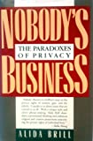 Nobody's Business: The Paradoxes of Privacy