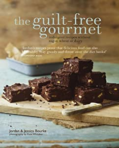 The guilt-free gourmet: indulgent recipes without sugar, wheat or dairy by Ryland Peters & Small