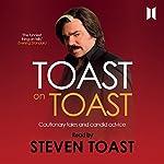 Toast on Toast: Cautionary tales and candid advice | Steven Toast
