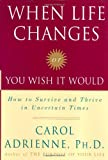 When Life Changes or You Wish It Would: How to Survive and Thrive in Uncertain Times