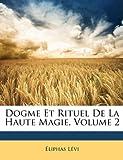 Dogme Et Rituel De La Haute Magie, Volume 2 (French Edition) (1147266298) by Lévi, Éliphas