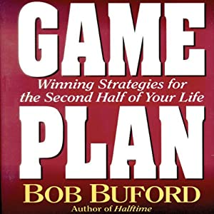 Game Plan: Winning Strategies for the Second Half of Your Life | [Bob Buford]