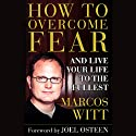 How to Overcome Fear and Live Your Life to the Fullest (       UNABRIDGED) by Marcos Witt Narrated by Marcos Witt