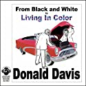 From Black and White to Living in Color (       UNABRIDGED) by Donald Davis Narrated by Donald Davis