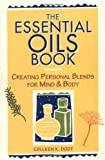 img - for The Essential Oils Book: Creating Personal Blends for Mind & Body book / textbook / text book