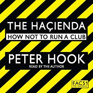 The Hacienda: How Not to Run a Club | [Peter Hook]