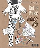 Image de Dottie Polkas Vintagewelt: Ein Modeguide zum Malen, Basteln und Träumen