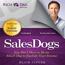 Rich Dad Advisors: Sales Dogs: You Don't Have to Be an Attack Dog to Explode Your Income | Livre audio Auteur(s) : Blair Singer Narrateur(s) : Blair Singer