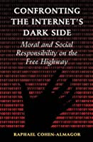 Confronting the Internet's Dark Side: Moral and Social Responsibility on the Free Highway Front Cover
