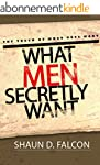 What Men Secretly Want: The Truth Of...