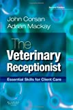 echange, troc John R. Corsan, Adrian R. Mackay - The Veterinary Receptionist: Essential Skills for Client Care