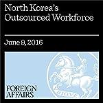 North Korea's Outsourced Workforce | Jonathan Corrado,Brian Moore