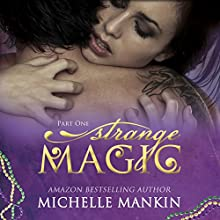 Strange Magic: The Magic Series, Book 1 (       UNABRIDGED) by Michelle Mankin Narrated by Kai Kennicott, Wen Ross