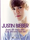 Justin Bieber: First Step 2 Forever: My Story (Vietnamese Edition)